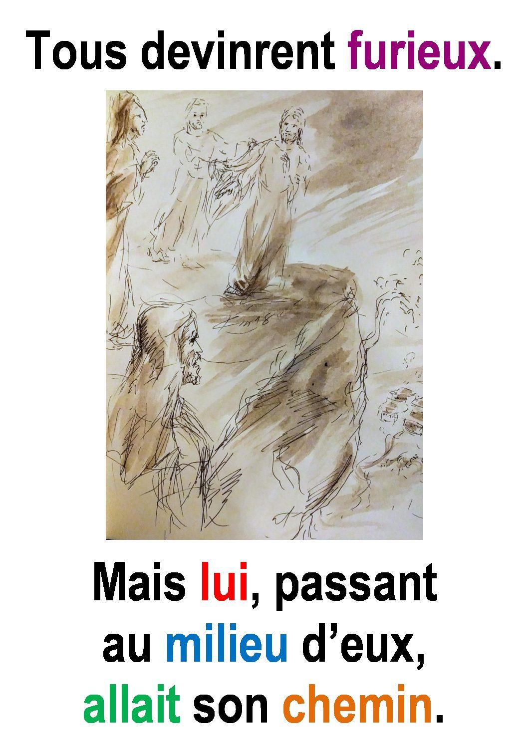 4ième Dimanche du Temps Ordinaire  (Luc 4, 21-30) : «Mais lui, passant au milieu d'eux, allait son chemin. » (Francis Cousin)